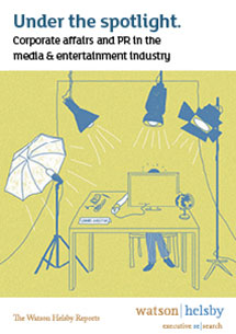 Under the spotlight.  Corporate affairs & PR in the media & entertainment industry